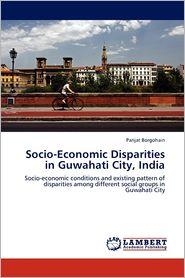 Socio-Economic Disparities In Guwahati City, India - Parijat Borgohain