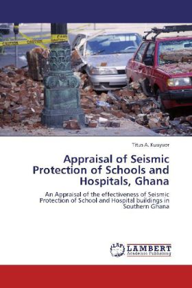 Appraisal of Seismic Protection of Schools and Hospitals, Ghana als Buch von Titus A. Kuuyuor - Titus A. Kuuyuor