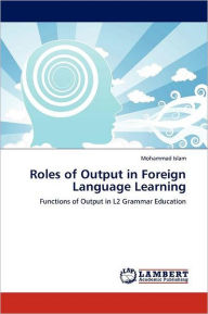 Roles Of Output In Foreign Language Learning - Islam Mohammad