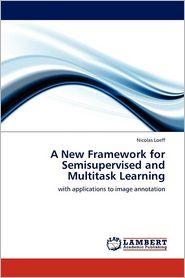 A New Framework For Semisupervised And Multitask Learning