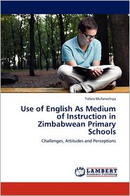 Use Of English As Medium Of Instruction In Zimbabwean Primary Schools - Tafara Mufanechiya
