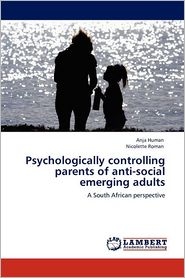 Psychologically Controlling Parents Of Anti-Social Emerging Adults
