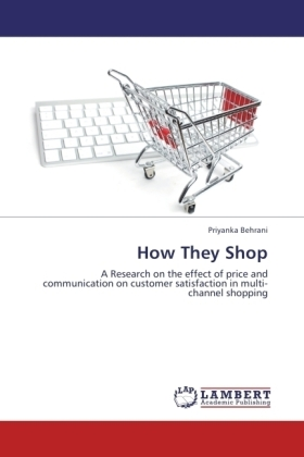 How They Shop - A Research on the effect of price and communication on customer satisfaction in multi-channel shopping - Behrani, Priyanka