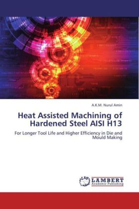 Heat Assisted Machining of Hardened Steel AISI H13 - For Longer Tool Life and Higher Efficiency in Die and Mould Making