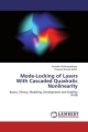 Mode-Locking of Lasers with Cascaded Quadratic Nonlinearity: Basics, Theory, Modeling, Development and Stability study