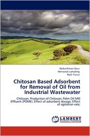 Chitosan Based Adsorbent For Removal Of Oil From Industrial Wastewater - Abdurahman Nour, Rosli Yunus, Hernawati Lahading