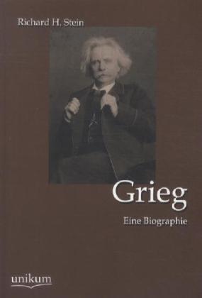 Grieg - Eine Biographie - Stein, Richard H.