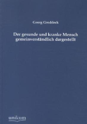 Der gesunde und kranke Mensch gemeinverständlich dargestellt - Groddeck, Georg