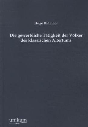 Die gewerbliche Tätigkeit der Völker des klassischen Altertums - Blümner, Hugo