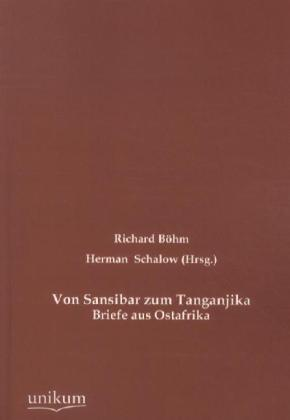 Von Sansibar zum Tanganjika - Briefe aus Ostafrika - Böhm, Richard / Böhm, Richard / Schalow, Herman (Hrsg.)