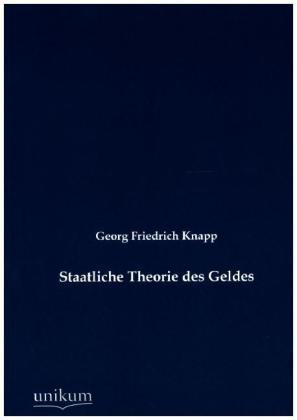 Staatliche Theorie des Geldes - Knapp, Georg Friedrich