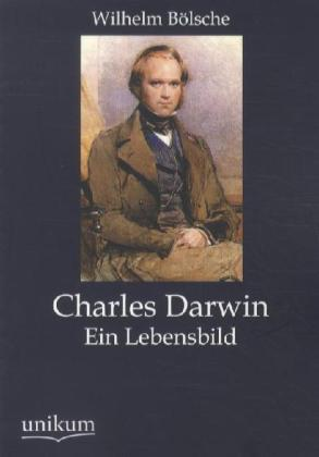 Charles Darwin - Ein Lebensbild - Bölsche, Wilhelm