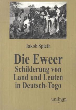 Die Eweer - Schilderung von Land und Leuten in Deutsch-Togo - Spieth, Jakob