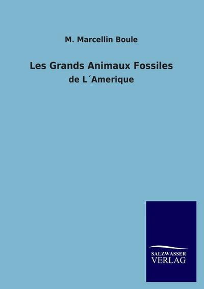 Les Grands Animaux Fossiles - M. Marcellin Boule