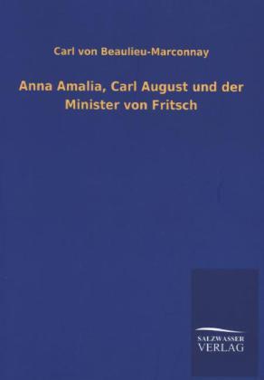 Anna Amalia, Carl August und der Minister von Fritsch - Beaulieu-Marconnay, Carl von