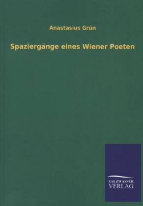 Spaziergänge eines Wiener Poeten - Grün, Anastasius