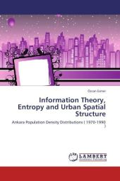 Information Theory, Entropy and Urban Spatial Structure - Özcan Esmer