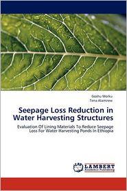 Seepage Loss Reduction In Water Harvesting Structures - Goshu Worku, Tena Alamirew