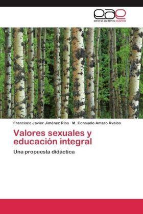 Valores sexuales y educación integral - Una propuesta didáctica - Jiménez Ríos, Francisco Javier / Amaro Ávalos, M. Consuelo