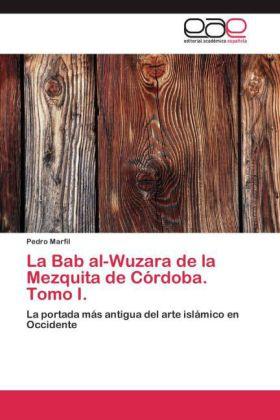 La Bab al-Wuzara de la Mezquita de Córdoba. Tomo I. - La portada más antigua del arte islámico en Occidente - Marfil, Pedro