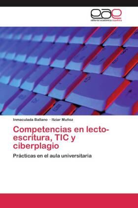 Competencias en lecto-escritura, TIC y ciberplagio - Prácticas en el aula universitaria
