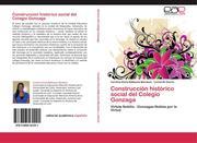 Balbuena Mendoza, Carolina Elena;Osorio, Leonardo: Construcción histórico social del Colegio Gonzaga
