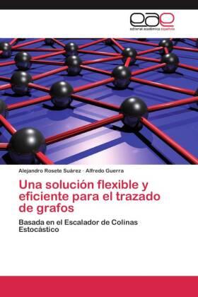 Una solución flexible y eficiente para el trazado de grafos - Basada en el Escalador de Colinas Estocástico - Rosete Suárez, Alejandro / Guerra, Alfredo