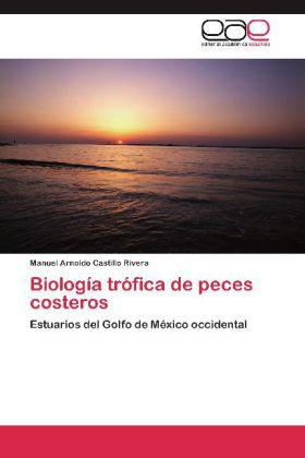 Biología trófica de peces costeros - Estuarios del Golfo de México occidental - Castillo Rivera, Manuel Arnoldo