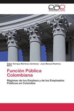 Función Pública Colombiana - Régimen de los Empleos y de los Empleados Públicos en Colombia - Martínez Cárdenas, Edgar Enrique / Ramírez Mora, Juan Manuel