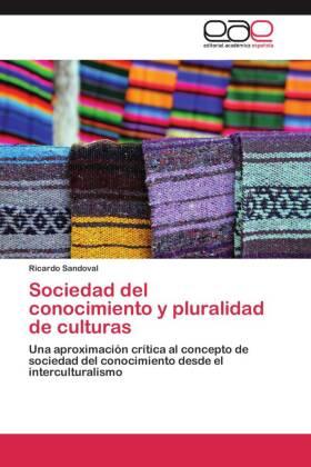 Sociedad del conocimiento y pluralidad de culturas - Una aproximación crítica al concepto de sociedad del conocimiento desde el interculturalismo