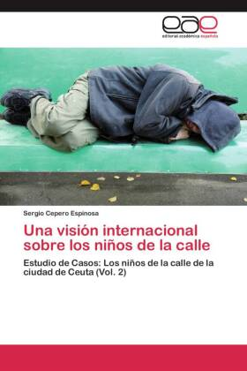 Una visión internacional sobre los niños de la calle - Estudio de Casos: Los niños de la calle de la ciudad de Ceuta (Vol. 2)