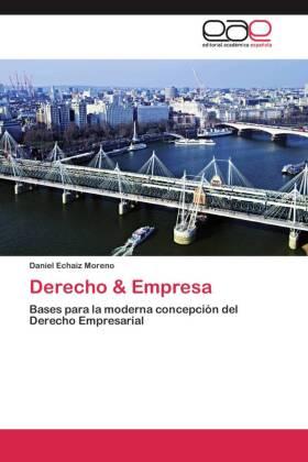 Derecho & Empresa - Bases para la moderna concepción del Derecho Empresarial - Echaiz Moreno, Daniel