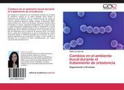Lara-Carrillo, Edith: Cambios en el ambiente bucal durante el tratamiento de ortodoncia