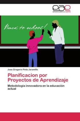 Planificacion por Proyectos de Aprendizaje - Metodología innovadora en la educación actual