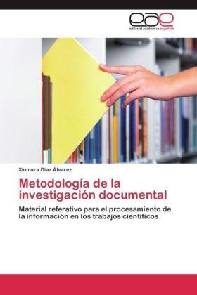 Metodología de la investigación documental - Material referativo para el procesamiento de la información en los trabajos científicos - Díaz Álvarez, Xiomara