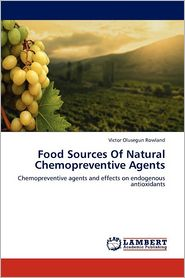 Food Sources Of Natural Chemopreventive Agents - Victor Olusegun Rowland