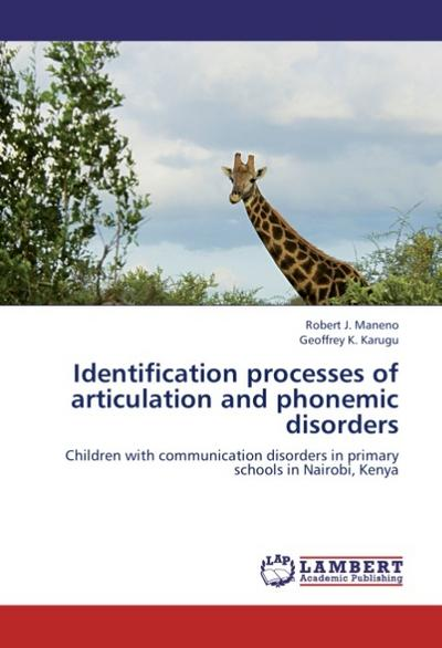 Identification processes of articulation and phonemic disorders - Robert J. Maneno