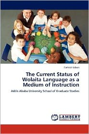 The Current Status of Wolaita Language as a Medium of Instruction - Tamirat Gibon