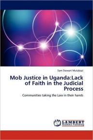 Mob Justice in Uganda: Lack of Faith in the Judicial Process - Sam Stewart Mutabazi