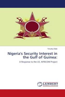 Nigeria's Security Interest in the Gulf of Guinea:: A Response to the US. AFRICOM Project