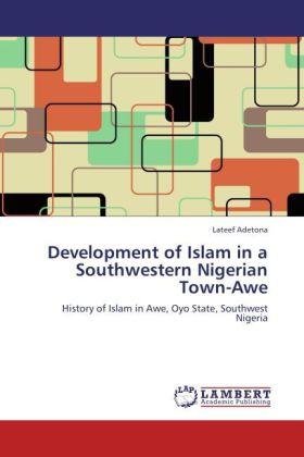 Development of Islam in a Southwestern Nigerian Town-Awe - History of Islam in Awe, Oyo State, Southwest Nigeria - Adetona, Lateef