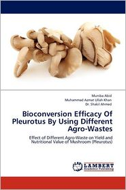 Bioconversion Efficacy Of Pleurotus By Using Different Agro-Wastes - Muniba Abid, Shakil Ahmed, Muhammad Azmat Ullah Khan