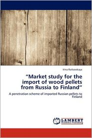 Market Study For The Import Of Wood Pellets From Russia To Finland - Irina Ratkovskaya