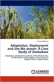 Adaptation, Deployment And Use Bio Power - Charles Mbohwa