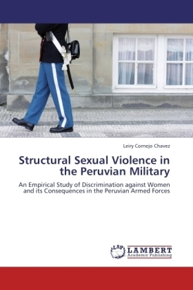 Structural Sexual Violence in the Peruvian Military - An Empirical Study of Discrimination against Women and its Consequences in the Peruvian Armed Forces