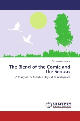 The Blend of the Comic and the Serious - A Study of the Selected Plays of Tom Stoppard - Anand, A. Sebastian