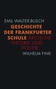 Emil Walter-Busch: Geschichte der Frankfurter Schule