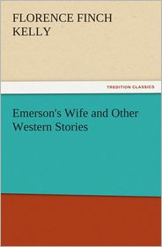 Emerson's Wife and Other Western Stories - Florence Finch Kelly