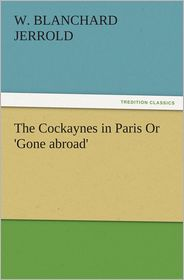 The Cockaynes in Paris Or 'Gone abroad' - W. Blanchard Jerrold