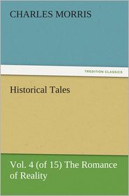 Historical Tales, Vol. 4 (of 15) The Romance of Reality - Charles Morris